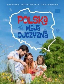 Polska moja ojczyzna. Rodzinna encyklopedia ilustrowana