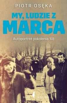 My, ludzie z marca. Autoportret pokolenia '68