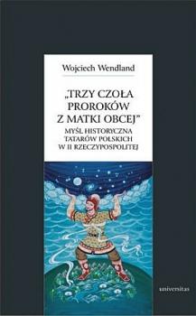 Trzy czoła proroków z matki obcej. Myśl historyczna tatarów polskich w II Rzeczypospolitej