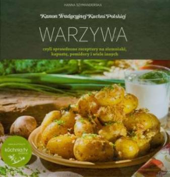 Warzywa, czyli sprawdzone przepisy na ziemniaki, kapustę, pomidory i wiele innych