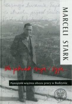Ale jednak czuję i żyję... Pamiętnik więźnia obozu pracy w Budzyniu