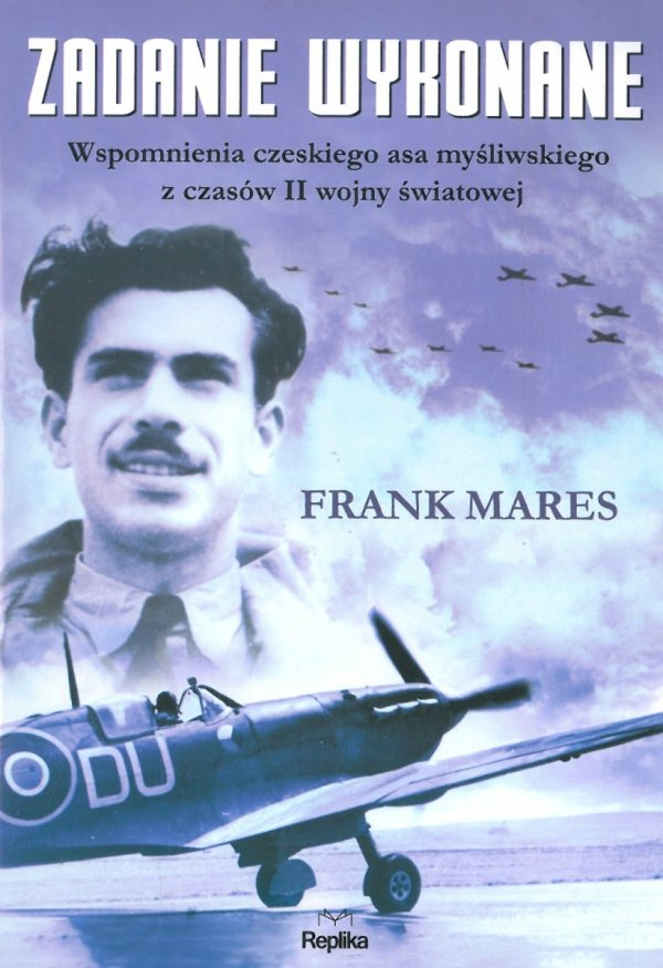 Zadanie wykonane. Wspomnienia czeskiego asa myśliwskiego z czasów II wojny światowej