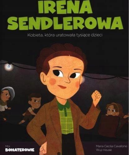 Irena Sendlerowa. Kobieta, która uratowała tysiące dzieci. Moi bohaterowie