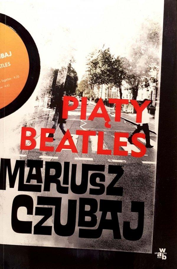 Piąty Beatles - Mariusz Czubaj