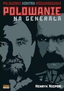 Polowanie na generała. Piłsudski kontra Rozwadowski