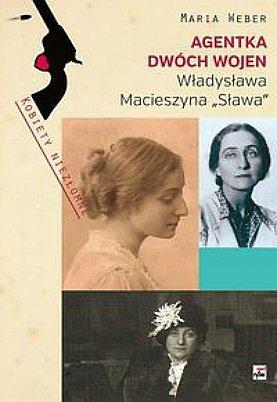 """Agentka dwóch wojen. Władysława Macieszyna """"Sława"""" 1888-1967"""