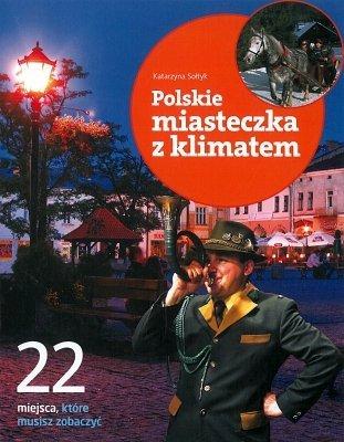 Polskie miasteczka z klimatem. 22 miejsca, które musisz zobaczyć
