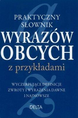 Praktyczny słownik wyrazów obcych z przykładami