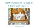 Personalizowane prezenty - czy warto? Trzy argumenty na TAK i dwa na NIE..