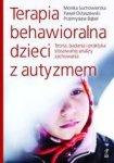 Terapia behawioralna dzieci z autyzmem. Teoria, badania i praktyka stosowanej analizy zachowania (dodruk 2018)