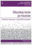 Odzyskaj życie po traumie. Przedłużona ekspozycja w terapii PTSD nastolatków. Poradnik pacjenta