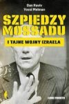 Szpiedzy Mossadu i tajne wojny Izraela (wyd. 2017)