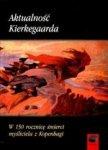 Aktualność Kierkegaarda W 150 rocznicę śmierci myśliciela z Kopenhagi