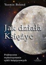 Jak działa Księżyc. Praktyczne wykorzystanie cykli księżycowych