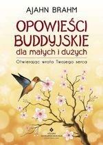 Opowieści buddyjskie dla małych i dużych. Otwierając wrota Twojego serca (wyd. 2018)