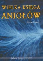 Wielka księga aniołów. Imiona, historie i rytuały