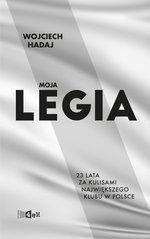 Moja Legia. 23 lata za kulisami największego klubu w Polsce.
