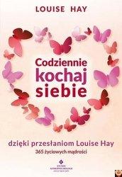 Codziennie kochaj siebie dzięki przesłaniom Louise Hay. 365 życiowych mądrości Louise Hay