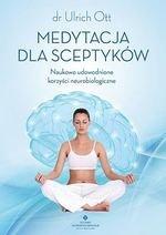 Medytacja dla sceptyków. Naukowo udowodnione korzyści neurobiologiczne