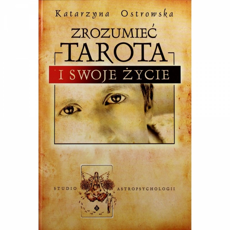 Zrozumieć Tarota I Swoje Życie - Katarzyna Ostrowska