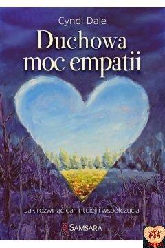 Duchowa moc empatii. Jak rozwinąć dar intuicji i współczucia