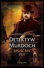 Detektyw Murdoch Tom 4. Spuśćmy psy