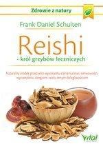 Reishi – król grzybów leczniczych. Naturalny środek przeciwko wysokiemu ciśnieniu krwi, nerwowości, wyczerpaniu, alergiom i wiel