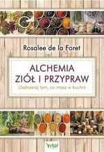 Alchemia ziół i przypraw. Uzdrawiaj tym, co masz w kuchni