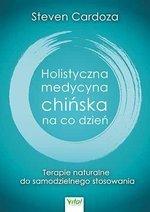 Holistyczna medycyna chińska na co dzień. Terapie naturalne do samodzielnego stosowania