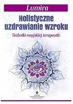 Holistyczne uzdrawianie wzroku. Techniki rosyjskiej terapeutki