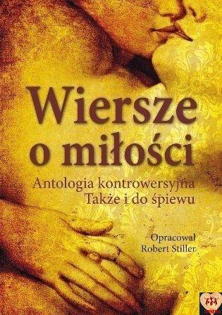 Wiersze o miłości. Antologia kontrowersyjna. Także i do śpiewu
