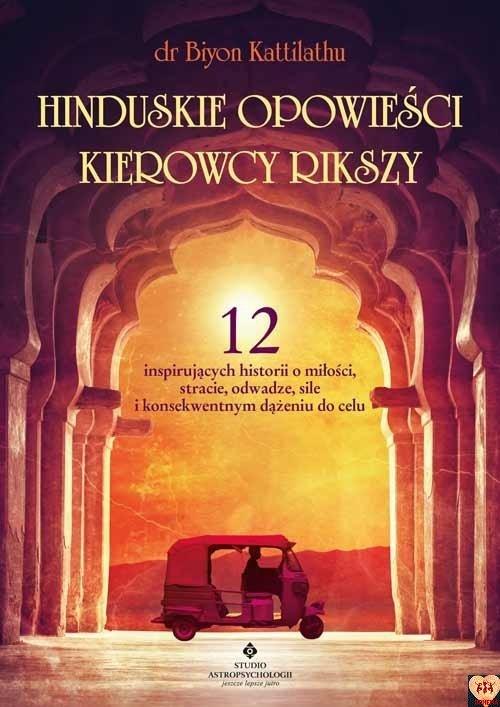 Hinduskie opowieści kierowcy rikszy. 12 inspirujących historii o miłości, stracie, odwadze, sile i konsekwentnym dążeniu do celu dr Biyon Kattilathu