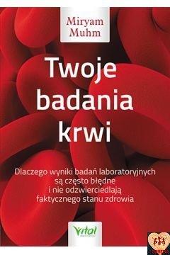 Twoje badania krwi - Dlaczego wyniki badań laboratoryjnych są często błędne i nie odzwierciedlają faktycznego stanu zdrowia