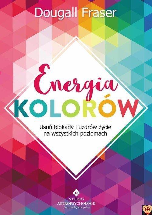 Energia kolorów - Usuń blokady i uzdrów życie na wszystkich poziomach