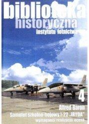 Biblioteka Historyczna nr 4 SAMOLOT SZKOLNO-BOJOWY I-22 IRYDA. WYMAGANIA, REALIZACJA, OCENA