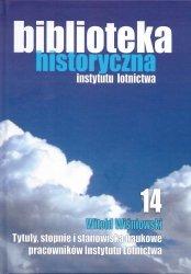 Biblioteka Historyczna nr 14 Witold Wiśniowski – Tytuły, stopnie i stanowiska naukowe pracowników Instytutu Lotnictwa