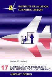 Biblioteka Naukowa nr 17 Ludomir M. Laudański - COMPUTATIONAL PROBABILITY FOR AERONAUTICAL ENGINEERING