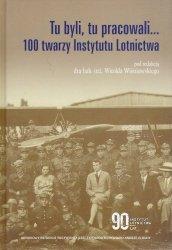 Tu byli, tu pracowali... 100 twarzy Instytutu Lotnictwa