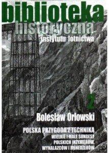 Biblioteka Historyczna nr 2 Bolesław Orłowski - Polska przygoda z techniką. Wielkie i małe sukcesy polskich inżynierów, wynalazców i menedżerów