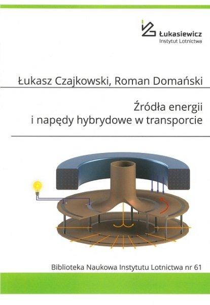 Biblioteka Naukowa nr 61 Łukasz Czajkowski, Roman Domański - Żródła energii i napędy hybrydowe w transporcie