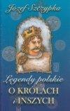 Legendy polskie o królach i inszych Józef Szczypka
