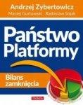 Państwo Platformy Bilans zamknięcia Andrzej Zybertowicz Maciej Gurtowski Radosław Sojak