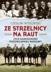 Ze strzelnicy na raut Życie garnizonowe w przedwojennej Warszawie Czesław Witkowski