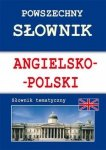 Powszechny słownik angielsko-polski Słownik tematyczny Justyna Nojszewska, Anna Strzeszewska