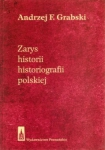 Zarys historii historiografii polskiej Andrzej F Grabski