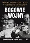 Bogowie wojny Hitler, Churchill, Roosevelt, Stalin: jak ich osobiste decyzje rozstrzygały o wybuchu, przebiegu Simon Berthon, Joanna Potts