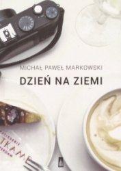 Dzień na ziemi Proza podróżna Michał Paweł Markowski