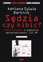 Sędzia czy kibic? Rola ławnika w wymiarze sprawiedliwości III RP Adriana Sylwia Bartnik