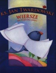 Wiersze nie tylko dla dzieci ks Jan Twardowski