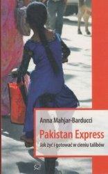 Pakistan Express Jak żyć i gotować w cieniu talibów? Anna Mahjar-Barducci